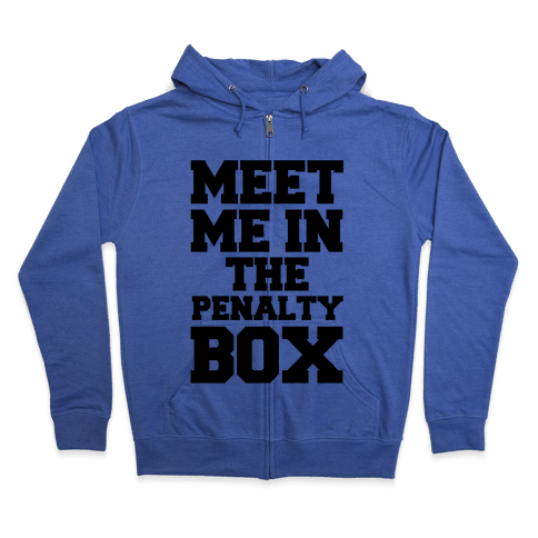 Meet me in the Penalty Box Zip Hoodie