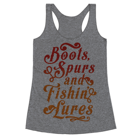 Boots, Spurs And Fishin' Lures Racerback Tank Top