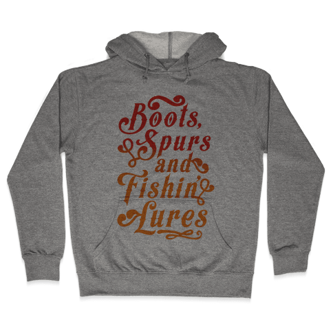 Boots, Spurs And Fishin' Lures Hooded Sweatshirt