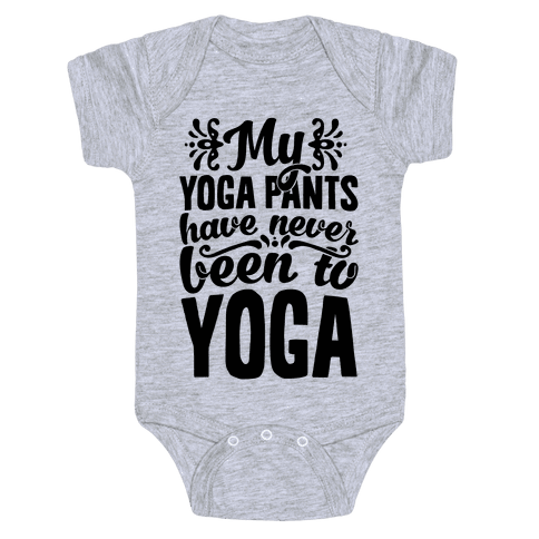 My Yoga Pants Have Never Been To Yoga Baby Onesy