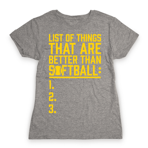 List Of Things That Are Better Than Softball Womens T-Shirt