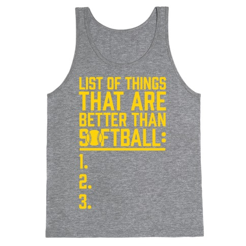 List Of Things That Are Better Than Softball Tank Top