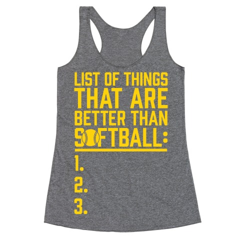 List Of Things That Are Better Than Softball Racerback Tank Top