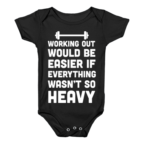 Working Out Would Be Easier If Everything Wasn't So Heavy Baby Onesy