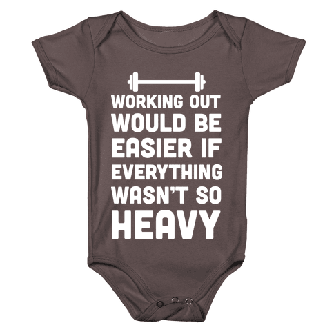 Working Out Would Be Easier If Everything Wasn't So Heavy Baby One-Piece