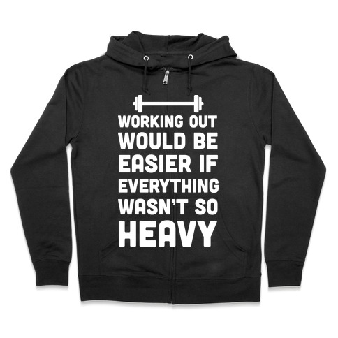 0105d0e7dbcc Working Out Would Be Easier If Everything Wasn t So Heavy Hoodie ...