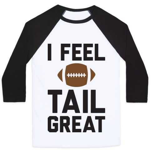 I Feel TailGREAT Baseball Tee