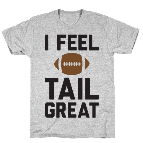 I Feel TailGREAT Mens T-Shirt