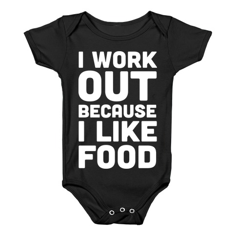 I Workout Because I Like Food Baby Onesy