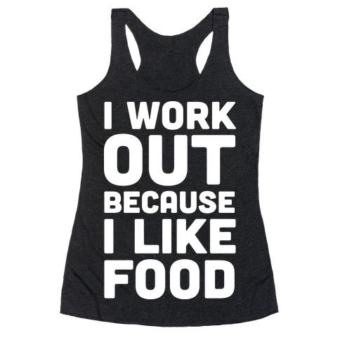 I Workout Because I Like Food Racerback Tank Top