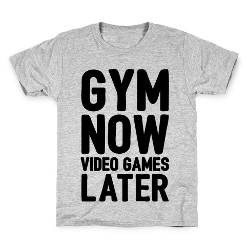 Gym Now Video Games Later Kids T-Shirt