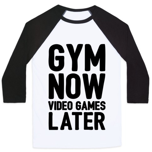 Gym Now Video Games Later Baseball Tee