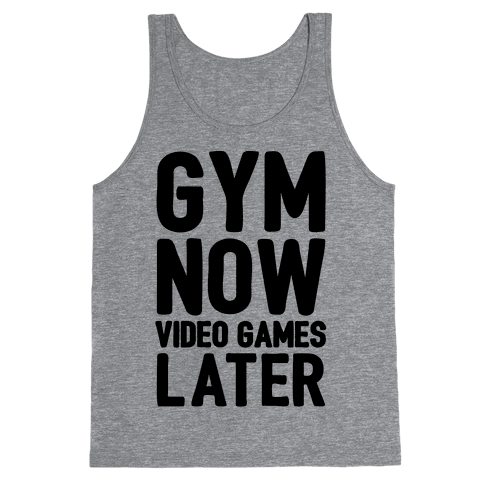 Gym Now Video Games Later Tank Top