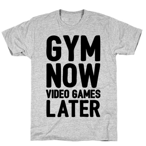 Gym Now Video Games Later Mens T-Shirt