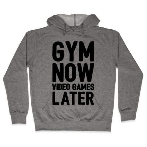 Gym Now Video Games Later Hooded Sweatshirt