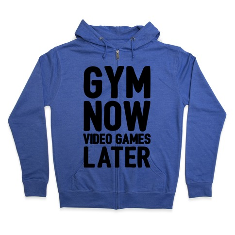 Gym Now Video Games Later Zip Hoodie