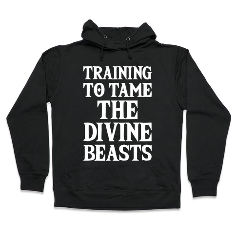 Training To Tame The Divine Beasts Hooded Sweatshirt