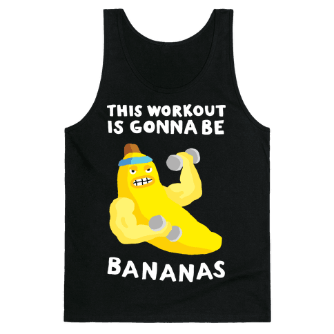This Workout Is Gonna Be Bananas Tank Top