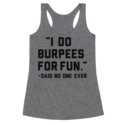 I Do Burpees For Fun Said No One Ever Racerback Tank Top