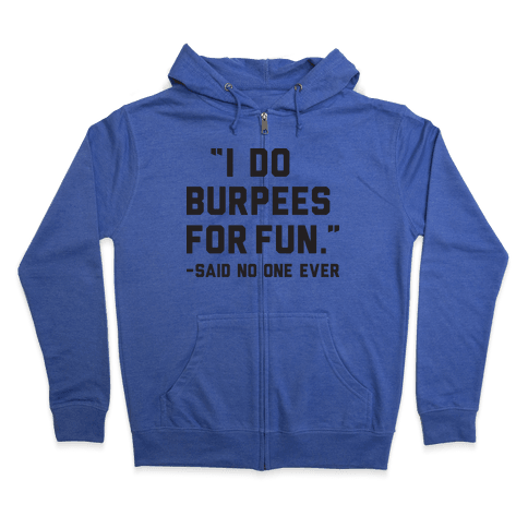 I Do Burpees For Fun Said No One Ever Zip Hoodie