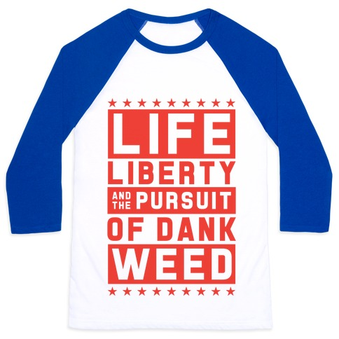 Life Liberty And Dank Weed Baseball Tee