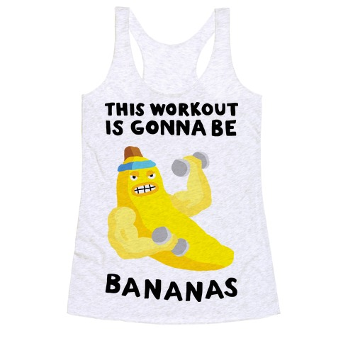 This Workout Is Gonna Be Bananas Racerback Tank Top