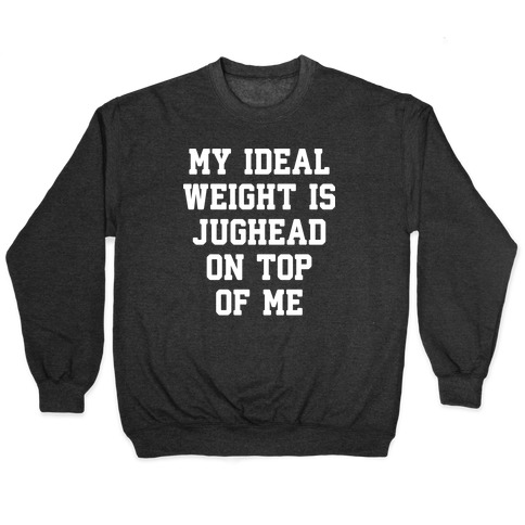 My Ideal Weight Is Jughead On Top Of Me Pullover