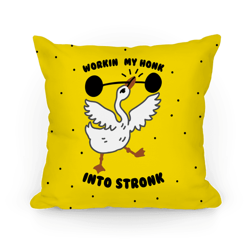 Workin My Honk into Stronk Pillow
