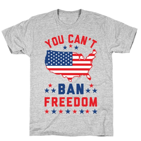 You Can't Ban Freedom T-Shirt