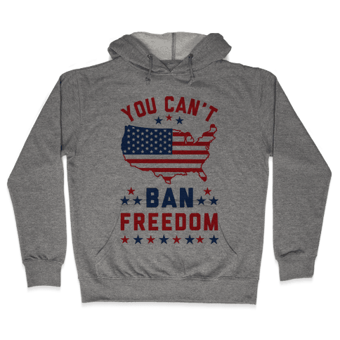 You Can't Ban Freedom Hooded Sweatshirt