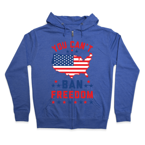 You Can't Ban Freedom Zip Hoodie