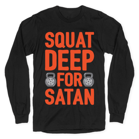 Squat Deep For Satan White Print Long Sleeve T-Shirt