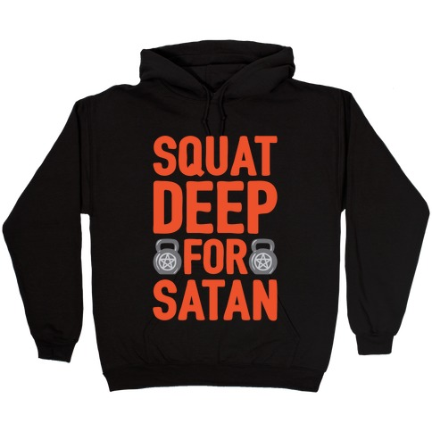 Squat Deep For Satan White Print Hooded Sweatshirt