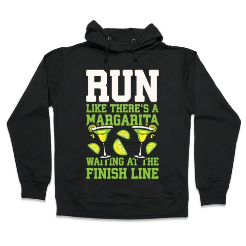 Run Like There's A Margarita Waiting At The Finish Line Hooded Sweatshirt
