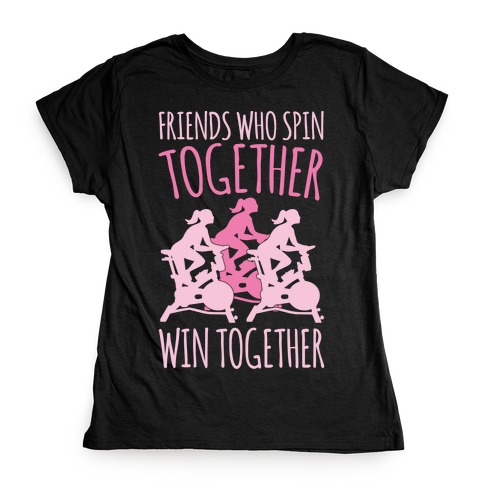 Friends Who Spin Together Win Together White Print Womens T-Shirt