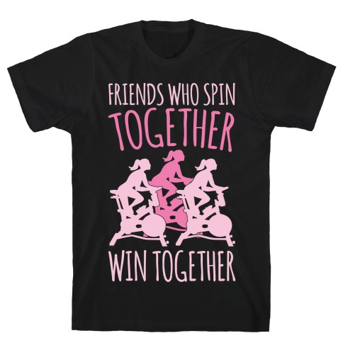 Friends Who Spin Together Win Together White Print T-Shirt