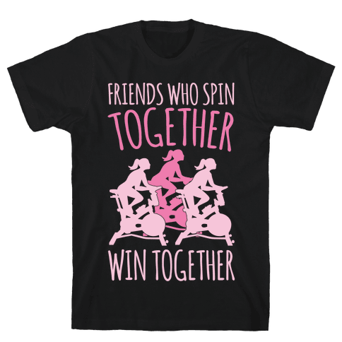 Friends Who Spin Together Win Together White Print Mens/Unisex T-Shirt