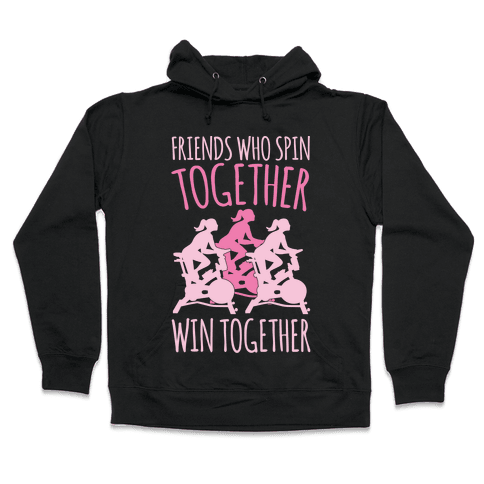 Friends Who Spin Together Win Together White Print Hooded Sweatshirt