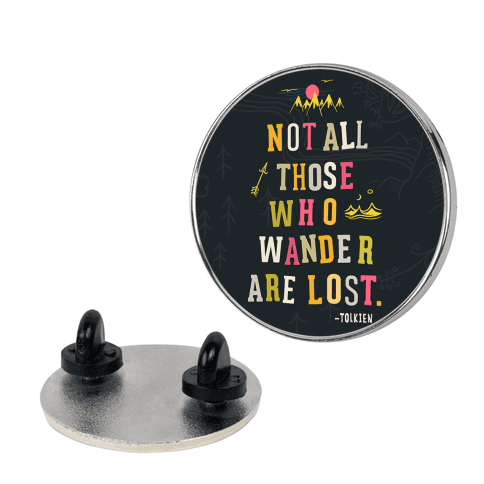 Not All Those Who Wander Are Lost Pin