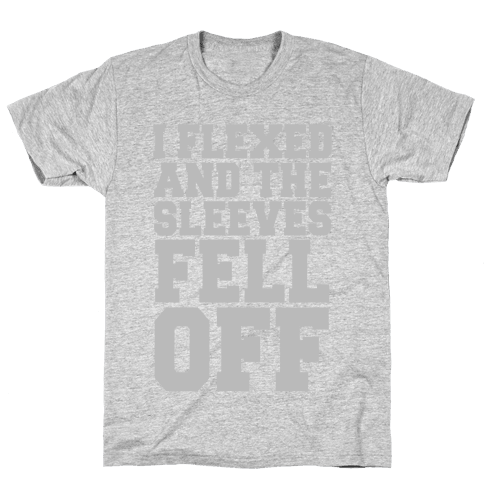 I Flexed and the Sleeves Fell Off (Silver) Mens T-Shirt