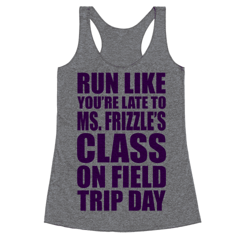 Run Like You're Late To Ms. Frizzle's Class On Field Trip Day Racerback Tank Top