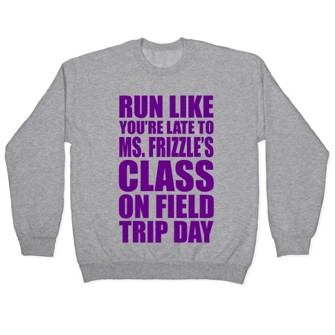 Run Like You're Late To Ms. Frizzle's Class On Field Trip Day Pullover