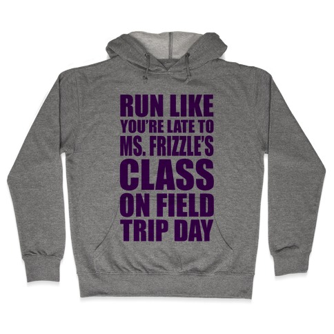 Run Like You're Late To Ms. Frizzle's Class On Field Trip Day Hooded Sweatshirt