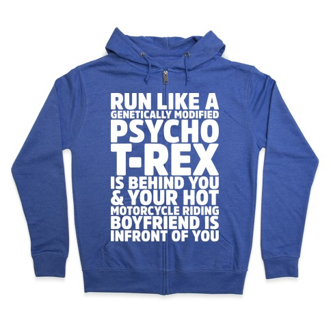 Run Like A Genetically Modified T-Rex Is Behind You Zip Hoodie