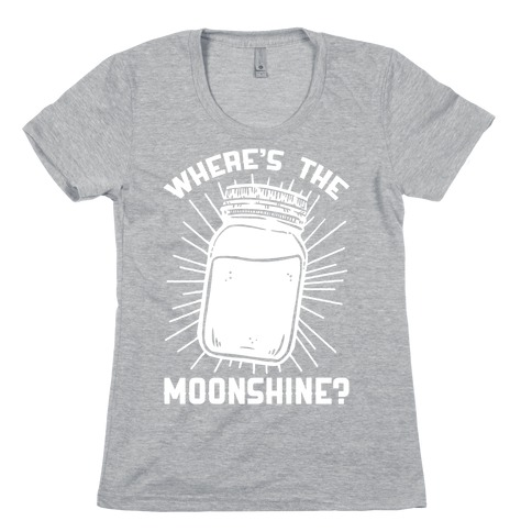 Where's The Moonshine Womens T-Shirt