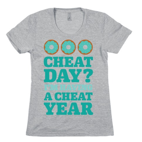 Cheat Day? I'm Having A Cheat Year Womens T-Shirt