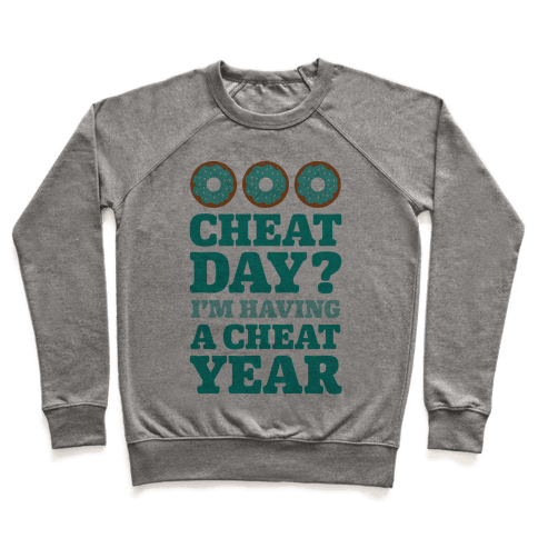Cheat Day? I'm Having A Cheat Year Pullover