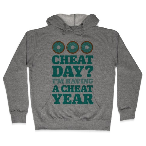 Cheat Day? I'm Having A Cheat Year Hooded Sweatshirt