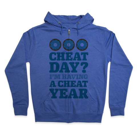 Cheat Day? I'm Having A Cheat Year Zip Hoodie