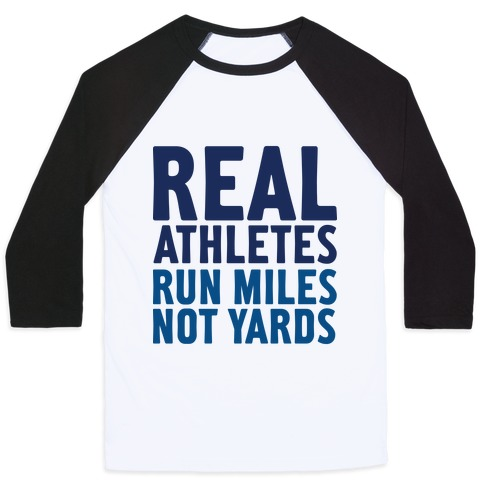 Real Athletes Run Miles Not Yards Baseball Tee